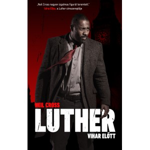 Neil Cross: Luther - Vihar előtt