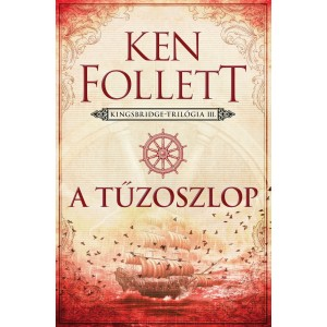 Ken Follett: A tűzoszlop - Kingsbridge–trilógia 3.